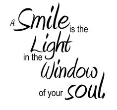 Smile Is The Light In The Window..