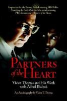 Partners of the Heart: Vivien Thomas and his Work with Alfred Blalock, by Vivien T. Thomas