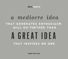 """A mediocre idea that generates enthusiasm will go further than a great idea that inspires no one."" —Mary Kay Ash #quotes"