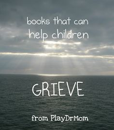 PlayDrMom reviews books that can help children during the process of grief