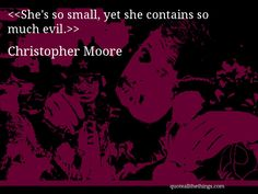 Christopher Moore - quote-She's so small, yet she contains so much evil.Source: quoteallthethings.com #ChristopherMoore #quote #quotation #aphorism #quoteallthethings