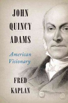 John Quincy Adams : American visionary - A brilliant combination of literary analysis and historical detail, this masterfully written biography of the much misunderstood sixth president of the United States reveals the many sides of this forward-thinking man whose progressive vision helped shape the course of America.