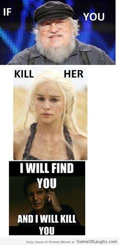 I'll kill you if you kill the Khaleesi - Game Of Thrones Memes