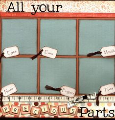 """""""All Your Precious Parts"""" Scrapbook Page by Captured Moments Scrapbooking, via Flickr"""