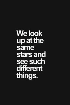 We look up at the same stars and see such different things..