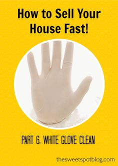 How to Sell Your House Fast!: White Glove Clean by The Sweet Spot Blog #sellhouse #cleanhouse #diy