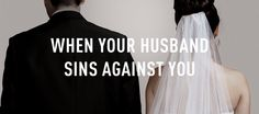 When Your Husband Sins Against You