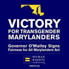 Maryland Governor Martin O'Malley signed the Fairness for All Marylanders Act, a bill that prohibits discrimination on the basis of gender identity in employment, housing, public accommodations & credit. The law, which takes effect in October, makes Maryland the 18th state, along with D.C., to protect residents & visitors against discrimination on the basis of gender identity/expression. Since 2011, 5 other states have added gender identity and expression to their state anti-discrimination laws.
