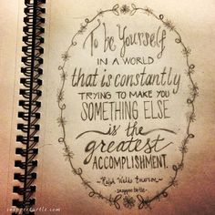 ":To be yourself in a world that is constantly trying to make you something else is the greatest accomplishment""  #quote"