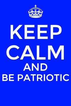keep calm and be PATRIOTIC • America #USA