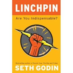 Linchpin: Are You Indispensable? : A linchpin, as Seth describes it, is somebody in an organization who is indispensable, who cannot be replaced—her role is just far too unique and valuable.