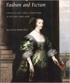 Fashion and Fiction: Dress in Art and Literature in Stuart England (The Paul Mellon Centre for Studies in British Art): Aileen Ribeiro: 9780...