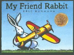 2003 - My Friend Rabbit by Eric Rohmann - Something always seems to go wrong when Rabbit is around, but Mouse lets him play with his toy plane anyway because he is his good friend. friend rabbit