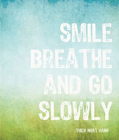 Smile. Breathe. And go slowly. @Lyndie Holthaus