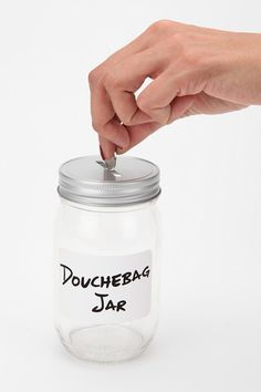 """Douchebag Jar...to put money in during the entire relationship so when you realize he's a douche you can go buy yourself something pretty to forget how much of an asshole he is!' douchebag jar, money jar, relationship jar, entir relationship, jars"