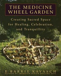 The Medicine Wheel Garden: Creating Sacred Space for Healing, Celebration, and Tranquility by E. Barrie Kavasch - The American Indian medicine wheel was an ancient way of creating sacred space and calling forth the healing energies of nature. Now, drawing on a lifetime of study with native healers, herbalist and ethnobotanist E. Barrie Kavasch offers a step-by-step guide to bringing this beautiful tradition into your own life. (Bilbary Town Library: Good for Readers, Good for Libraries)