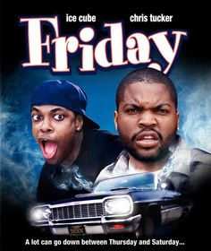 Friday-- One of my all-time favoites!! No matter how many times I've seen it, I still crack up throughout the whole movie everytime!