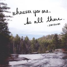 Wherever you are, be all there. #quote #nature