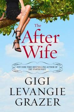 The After Wife  by Gigi Levangie Grazer, my next book