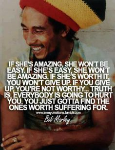 """If she's worth it, you won't give up..."" Did Bob Marley say all that?"