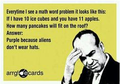 I am sure some of my students who hated word problems can relate to this.