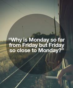 Why is Monday so far from Friday but Friday so close to Monday?