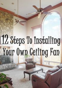 12 Steps To Installing Your Own Ceiling Fan