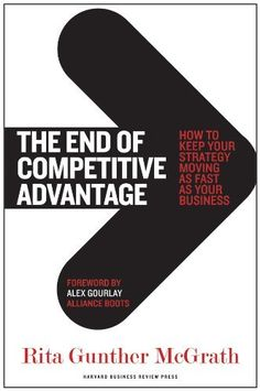 The End of Competitive Advantage: How to Keep Your Strategy Moving as Fast as Your Business by Rita Gunther McGrath