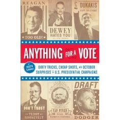 """""""Anything for a Vote: Dirty Tricks, Cheap Shots, and October Surprises"""" Joseph Cummins $11.53"""