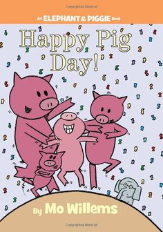 Happy Pig Day! (An Elephant and Piggie Book): Mo Willems