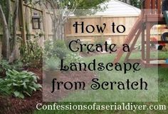 How to Create a Landscape from Scratch - lots of great ideas!