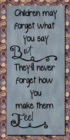 best teacher quotes, mom encouragement, caring for children quotes, sayings for teachers, thought, mom's day quotes, inspirational kids quotes, encouragement quotes for moms, encouragement for moms