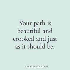 Really love this. Who says your journey has to be perfectly flawless. If that were true, it might not be a life worth living.