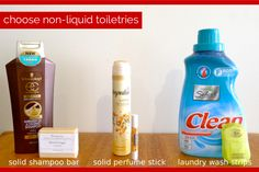 Choose non-liquid toiletries. Go for a solid shampoo bar, an Aroamas solid perfume stick or some laundry wash strips.