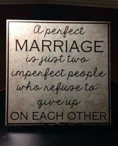 Marriage=2 imperfect people + refusing 2 give up
