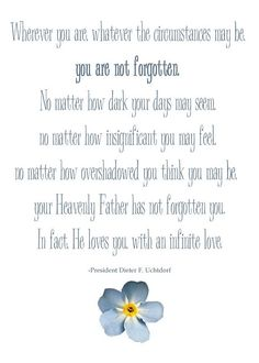 Forget Not quote- from Pres Uchtdorf
