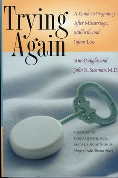 Trying Again: A Guide to Pregnancy after Miscarriage, Stillbirth and Infant Loss by Ann Douglas and John R. Sussman
