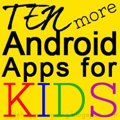 Part 2:: Ten more Android Apps for Kids.  These are ALL EXCELLENT !