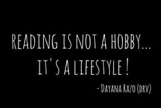 Reading is not a hobby, it's a lifestyle!