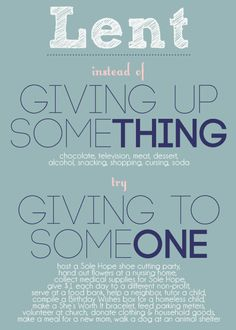 For Lent, instead of Giving Up Something, try Giving To Someone. #lent #easter