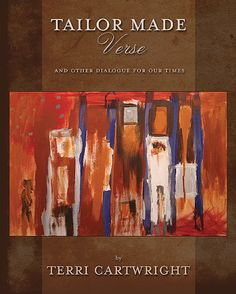 Tailor Made Verse by Terri Cartwright (2007). Poems, some very deep!, and quilts. 125 pages, hardback.