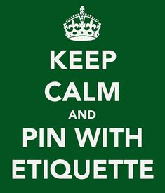 Keep calm memes / Keep Calm and Pin with Etiquette