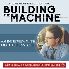 This week on Home School Heartbeat, film director Ian Reid joins host Mike Smith to discuss the importance of Building the Machine, HSLDA's documentary about the Common Core.
