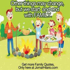 Other things may change, but we start and end with FAMILY.