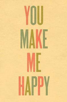 You make me happy. <3