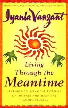Living Through the Meantime : Learning to Break the Patterns of the Past and Begin the Healing Process by Iyanla Vanzant. $13.00. Publication: August 14, 2001. 224 pages. Publisher: Touchstone; 1St Edition edition (August 14, 2001)