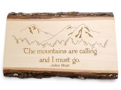"""Rustic Wall Decor - """"The mountains are calling, and I must go."""" -John Muir quote . Sustainable Harvest Wood . Timber Green Woods. $49.95, via Etsy."""