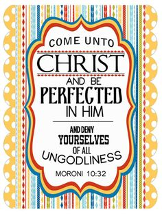 2014 LDS Mutual Theme,     2014 LDS Mutual Theme, LDS YW, LDS young women, LDS young men, Come Unto Christ, Perfected, Ungodliness, Moroni 10:32