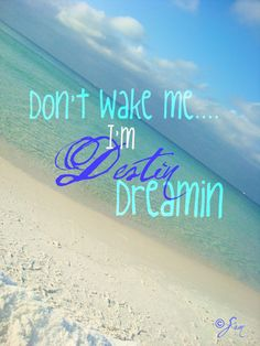 I'm Always Destin Dreamin'