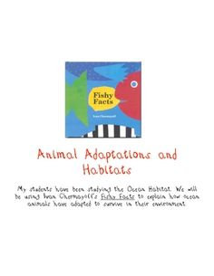A book response to go along with Ivan Chermayoff's Fishy Facts. Focus: animal adaptations, ocean habitats. ...